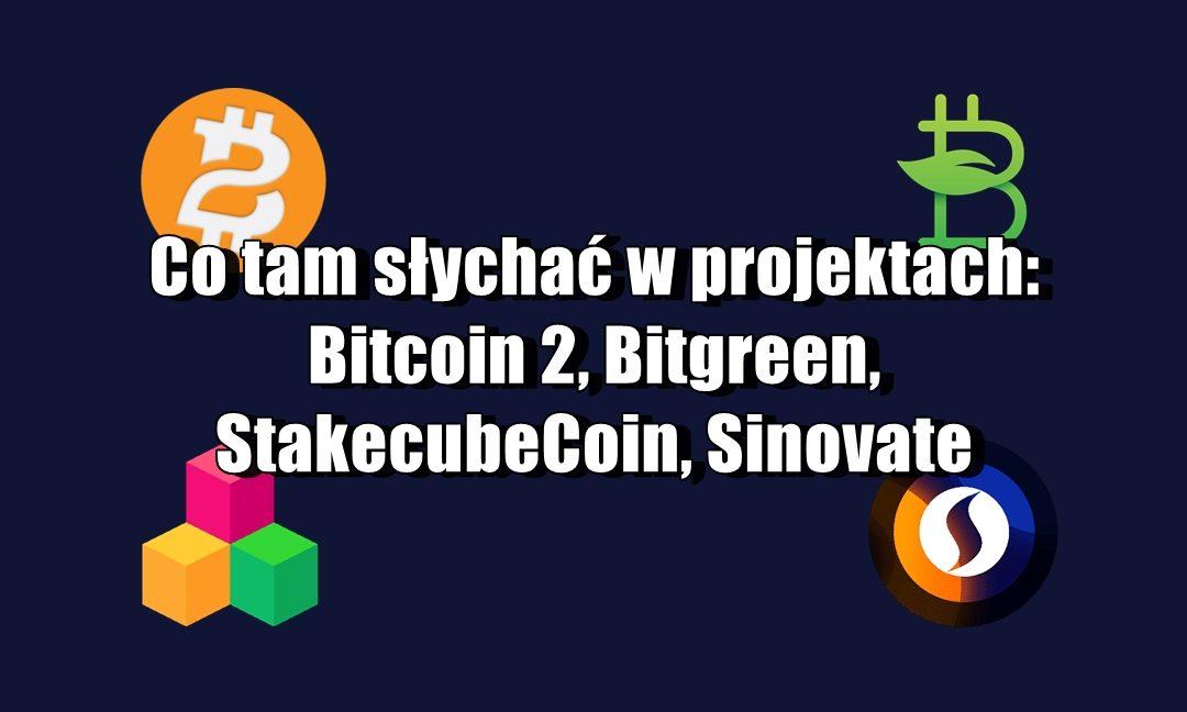 Co tam słychać w projektach: Bitcoin 2, Bitgreen, StakecubeCoin, Sinovate
