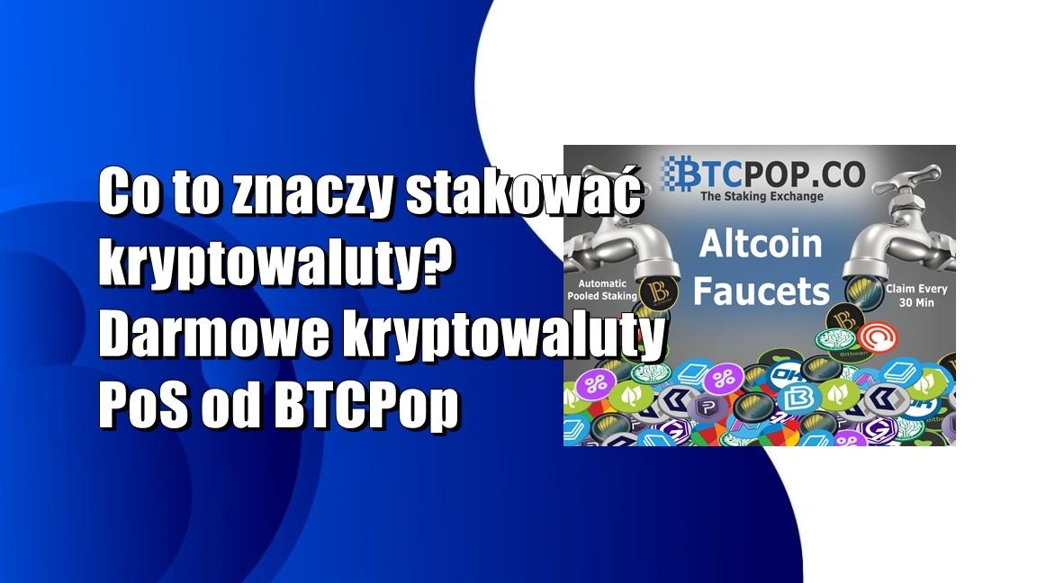 Co to znaczy stakować kryptowaluty? Darmowe kryptowaluty PoS od BTCPop