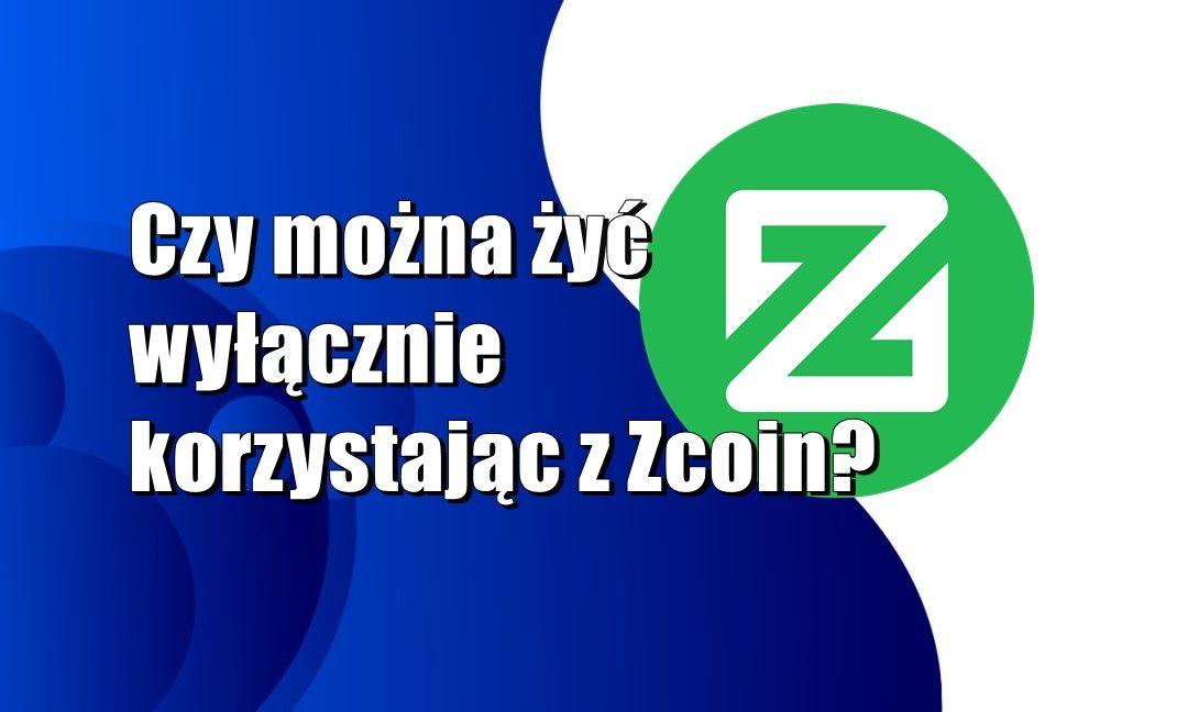 Czy można żyć wyłącznie korzystając z Zcoin?