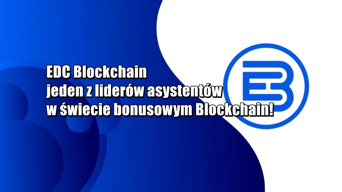 EDC Blockchain jeden z liderów asystentów w świecie bonusowym Blockchain!