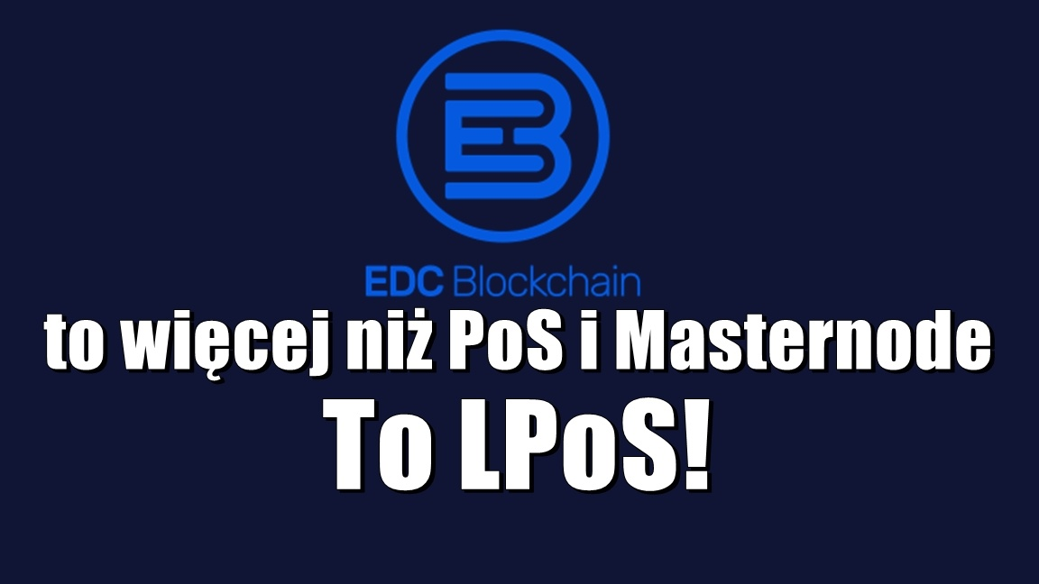 EDC Blockchain to więcej niż PoS i Masternode. To LPoS!