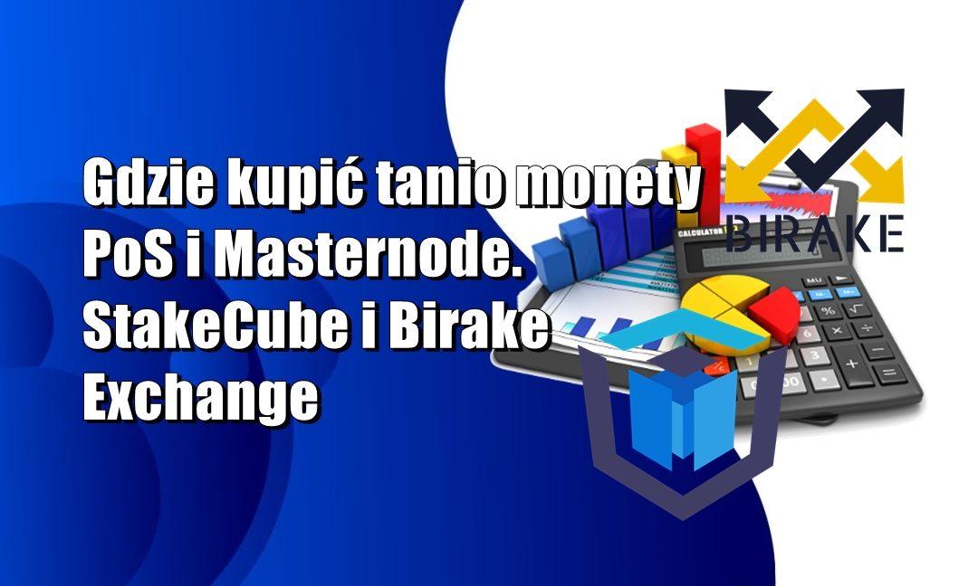Gdzie kupić tanio monety PoS i Masternode? Na pomoc przychodzi StakeCube i Birake Exchange