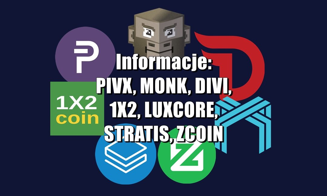 Informacje: PIVX, MONK, DIVI, 1X2, LUXCORE, STRATIS, ZCOIN