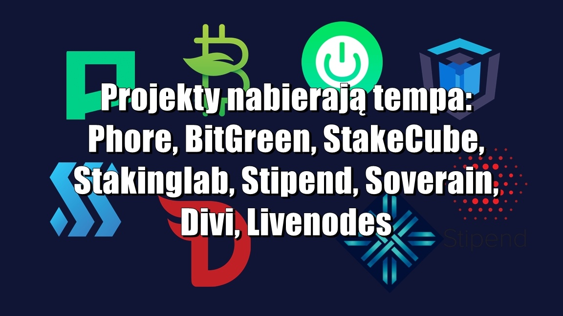Projekty nabierają tempa: Phore, BitGreen, StakeCube, Stakinglab, Stipend, Soverain, Divi, Livenodes