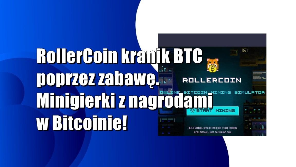 RollerCoin kranik BTC poprzez zabawę. Minigierki z nagrodami w Bitcoinie!