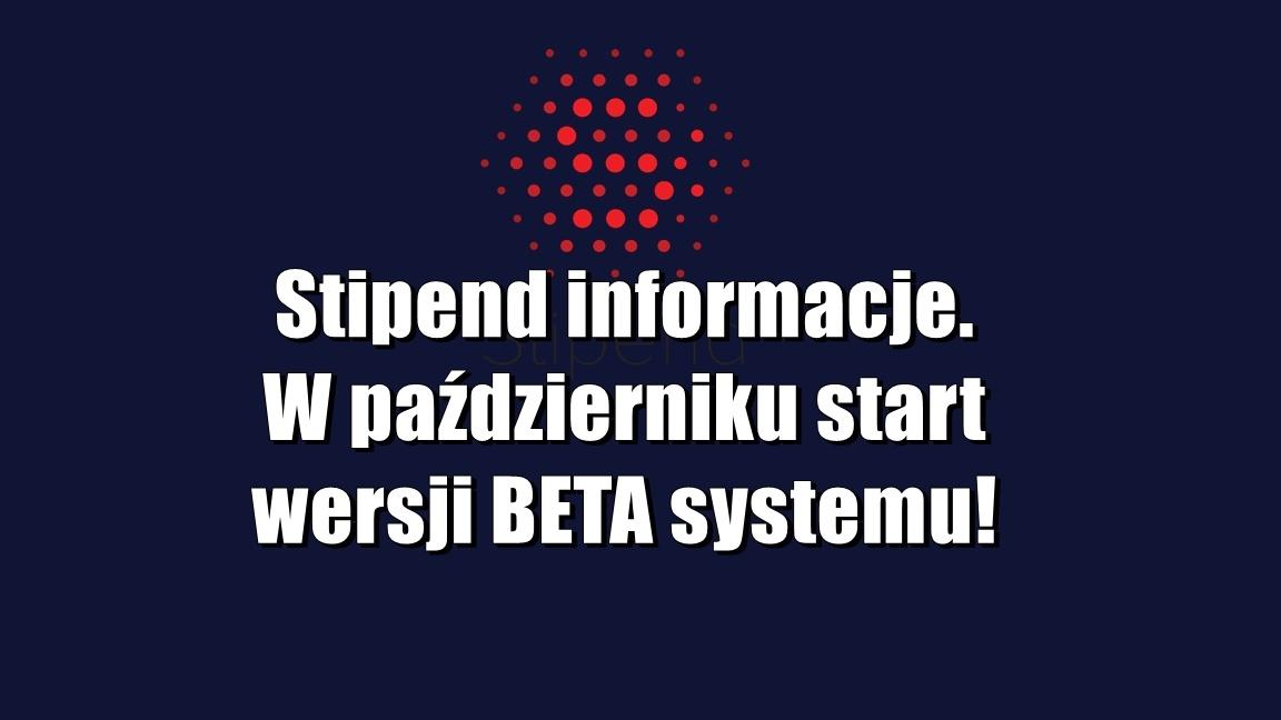Stipend informacje. W październiku zostanie uruchomiona wersja BETA!