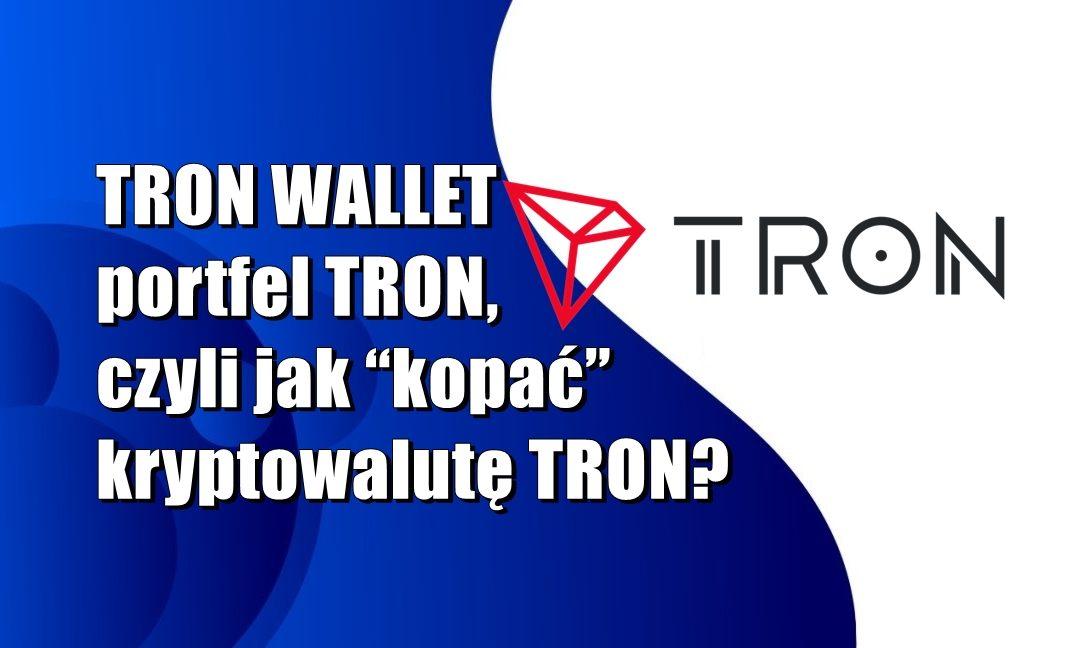 """TRON WALLET – portfel TRON, czyli jak """"kopać"""" kryptowalutę TRON"""