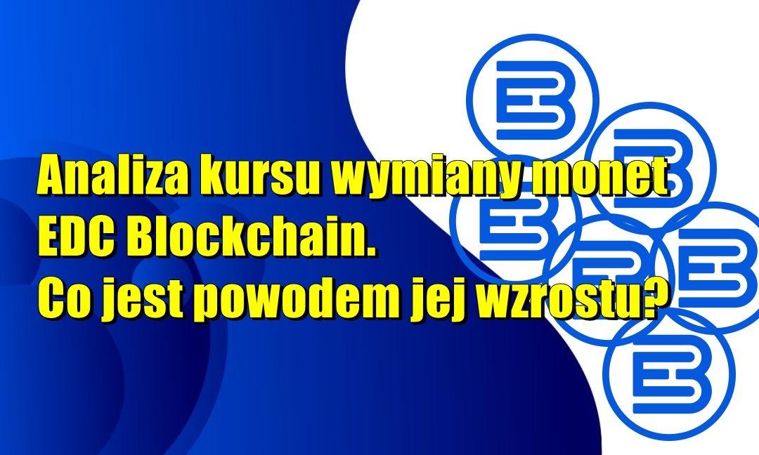 Analiza kursu wymiany monet EDC Blockchain. Co jest powodem jej wzrostu?