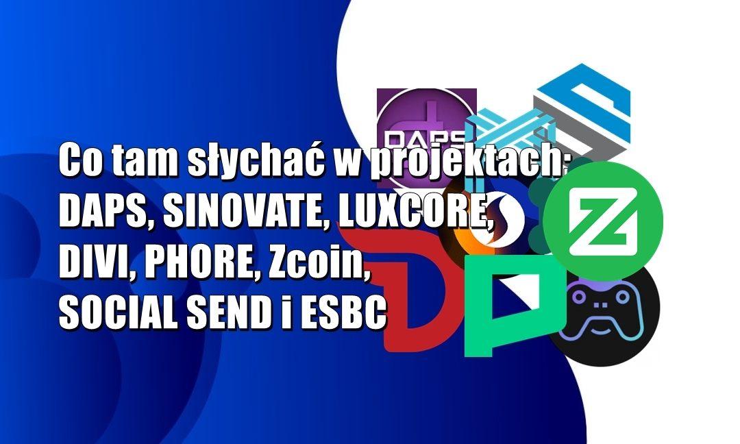 Co tam słychać w projektach: DAPS, SINOVATE, LUXCORE, DIVI, PHORE, Zcoin, SOCIAL SEND i ESBC