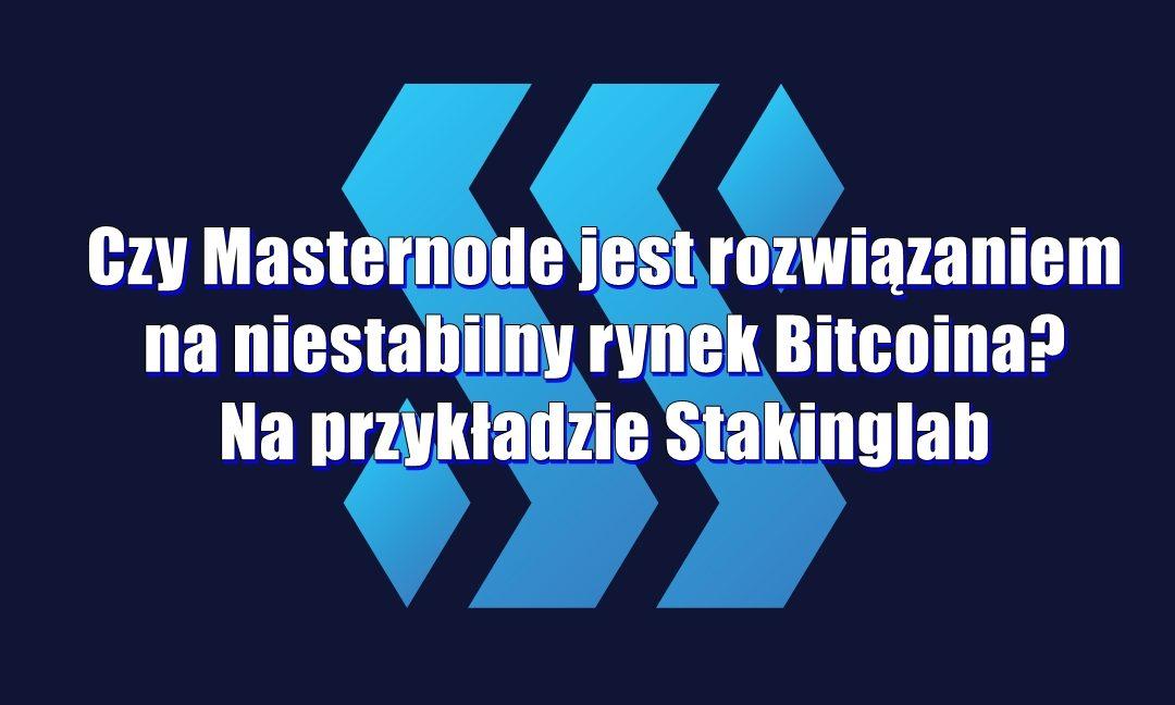 Czy Masternode jest rozwiązaniem na niestabilny rynek Bitcoina? Na przykładzie Stakinglab