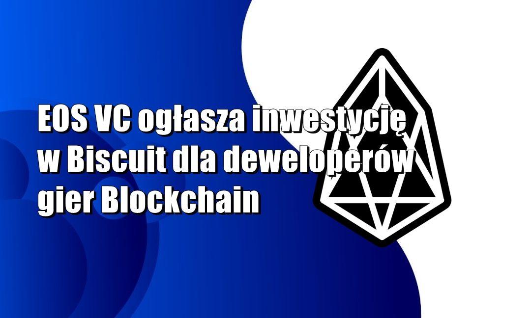 EOS VC ogłasza inwestycję w Biscuit dla deweloperów gier Blockchain
