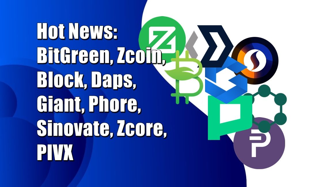 Hot News: BitGreen, Zcoin, Block, Daps, Giant, Phore, Sinovate, Zcore, PIVX