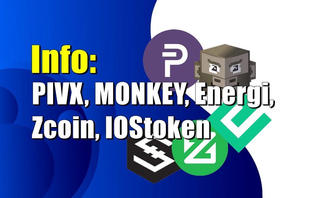Info: PIVX, MONKEY, Energi, Zcoin, IOStoken