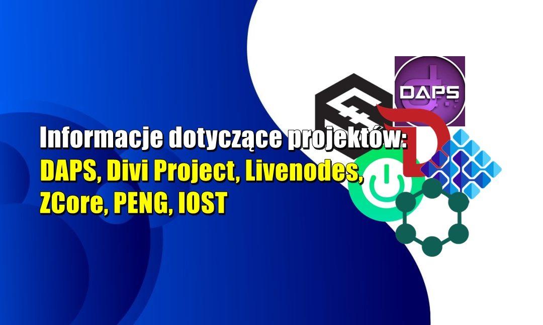 Informacje dotyczące projektów: DAPS, Divi Project, Livenodes, ZCore, PENG, IOST