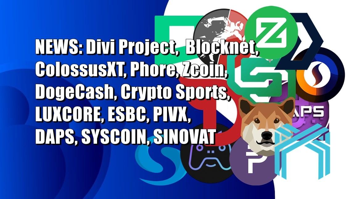 NEWS: Divi Project,  Blocknet, ColossusXT, Phore, Zcoin, DogeCash, Crypto Sports, LUXCORE, ESBC, PIVX, DAPS, SYSCOIN, SINOVAT
