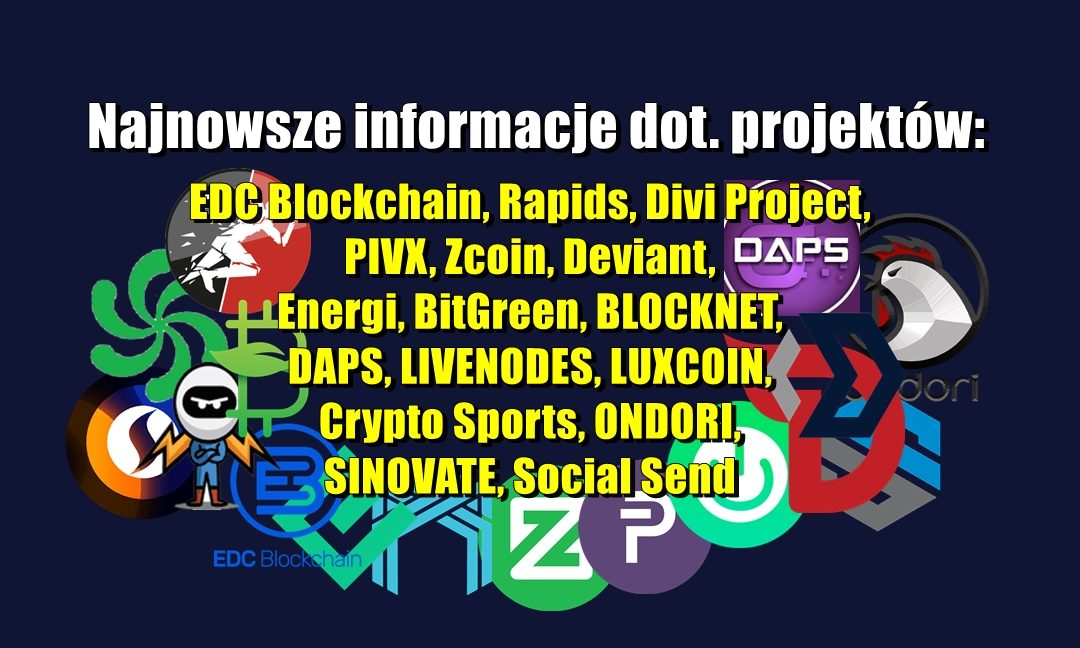 Najnowsze informacje dot. projektów: EDC Blockchain, Rapids, Divi Project, PIVX, Zcoin, Deviant, Energi, BitGreen, BLOCKNET, DAPS, LIVENODES, LUXCOIN, Crypto Sports, ONDORI, SINOVATE, Social Send
