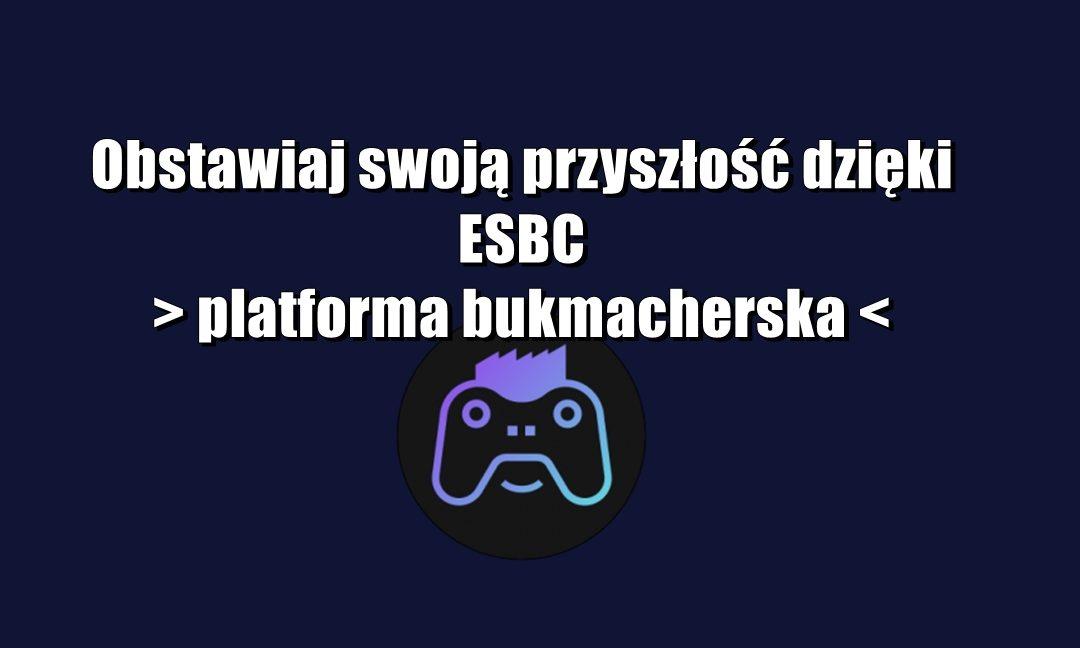 Obstawiaj swoją przyszłość dzięki ESBC – platforma bukmacherska