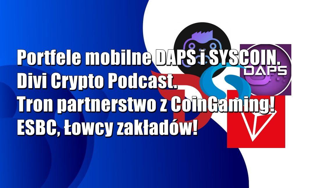 Portfele mobilne DAPS i SYSCOIN. Divi Crypto Podcast. Tron partnerstwo z CoinGaming! ESBC Łowcy Zakładów!