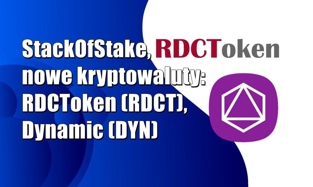 StackOfStake, nowe kryptowaluty: RDCToken (RDCT), Dynamic (DYN)