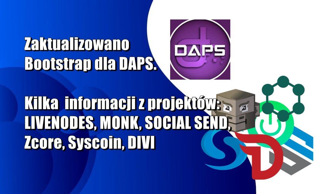 Zaktualizowano Bootstrap dla DAPS. Kilka  informacji z projektów: LIVENODES, MONK, SOCIAL SEND, Zcore, Syscoin, DIVI