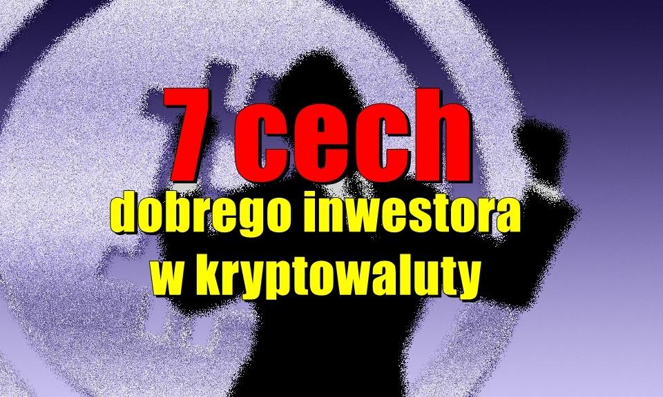 7 cech dobrego inwestora w kryptowaluty