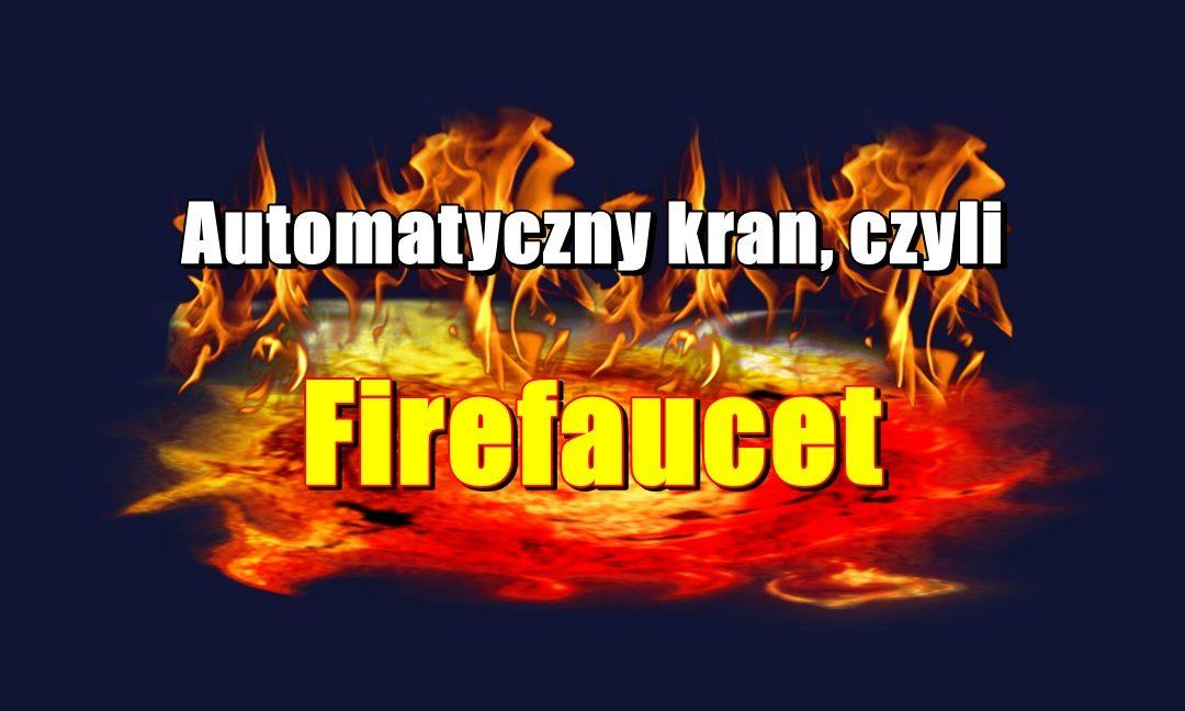 Automatyczny kran, czyli Firefaucet