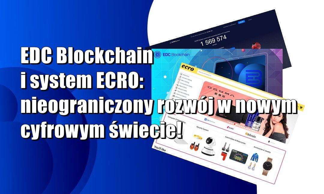 EDC Blockchain i system ECRO: nieograniczony rozwój w nowym cyfrowym świecie!