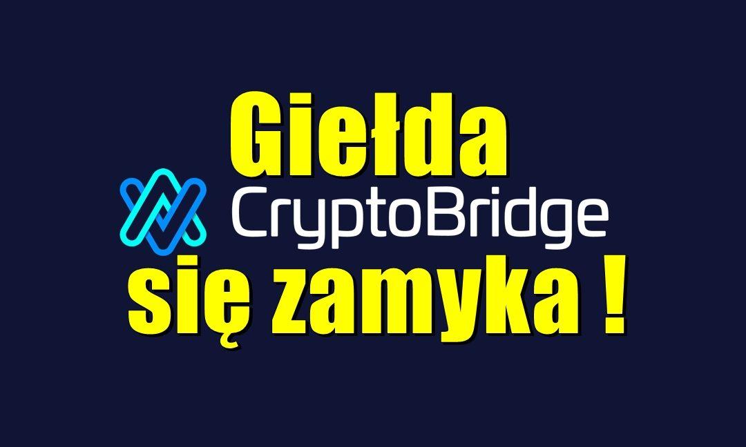 Giełda Cryptobridge się zamyka !