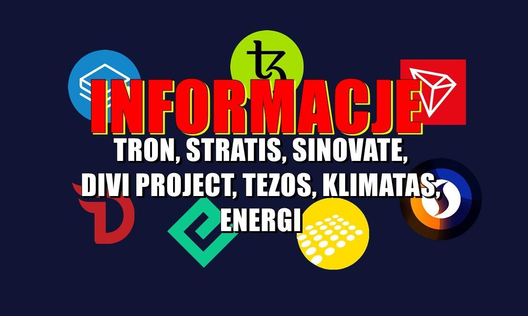 Informacje TRON, STRATIS, SINOVATE, DIVI PROJECT, TEZOS, KLIMATAS, ENERGI