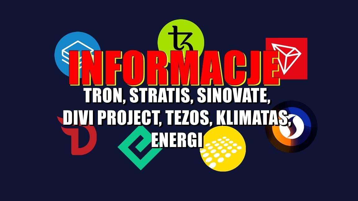 Informacje: TRON, STRATIS, SINOVATE, DIVI PROJECT, TEZOS, KLIMATAS, ENERGI