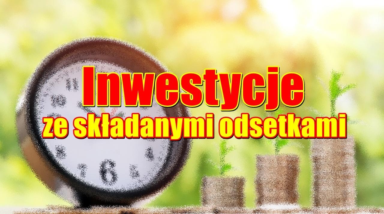 Inwestycje ze składanymi odsetkami
