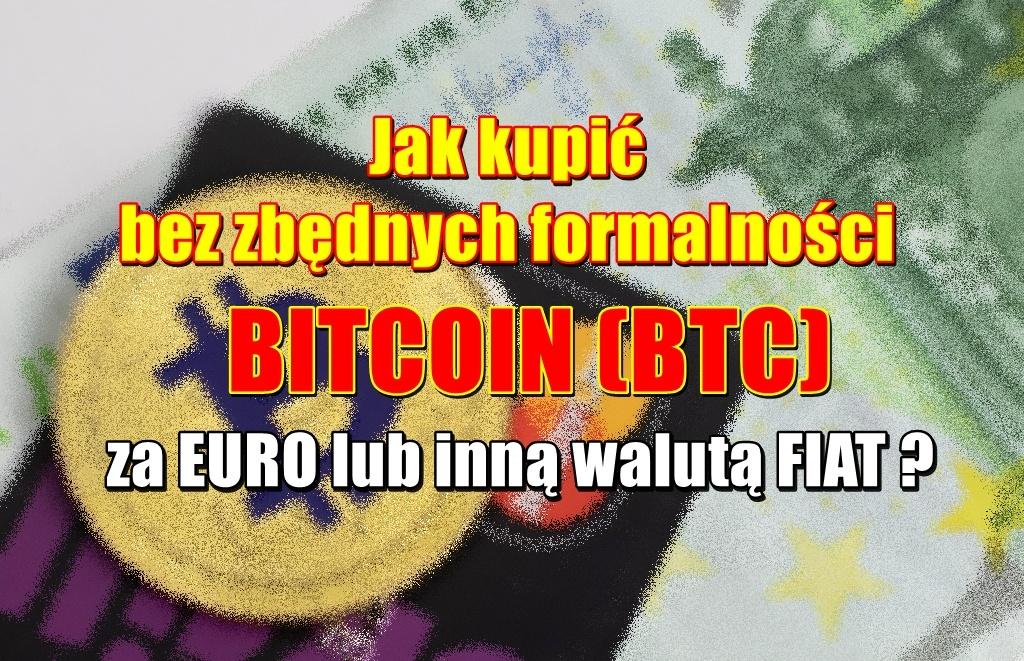 Jak kupić bez zbędnych formalności BITCOIN (BTC) za EURO lub inną walutą FIAT ?