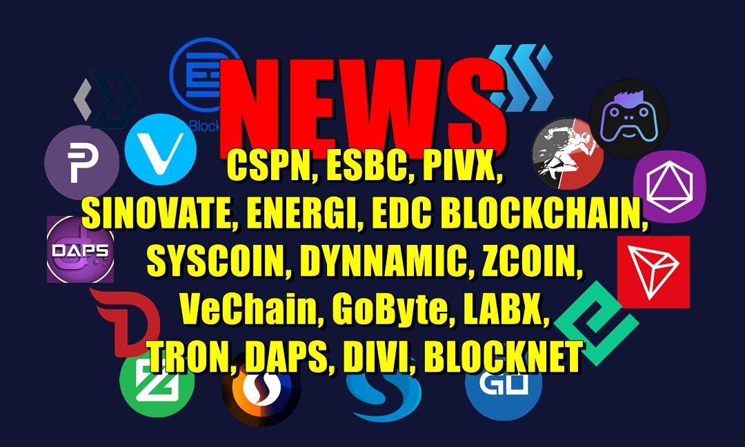NEWS: CSPN, ESBC, PIVX, SINOVATE, ENERGI, EDC BLOCKCHAIN, SYSCOIN, DYNNAMIC, ZCOIN, VeChain, GoByte, LABX, TRON, DAPS, DIVI, BLOCKNET