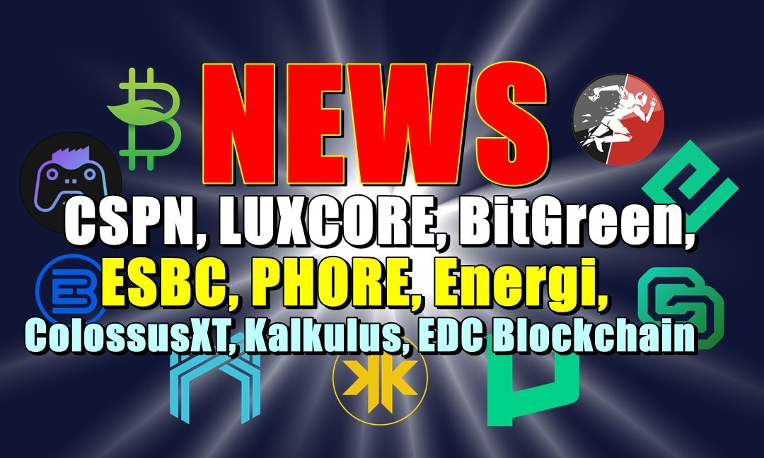 NEWS: CSPN, LUXCORE, BitGreen, ESBC, PHORE, Energi, ColossusXT, Kalkulus, EDC Blockchain
