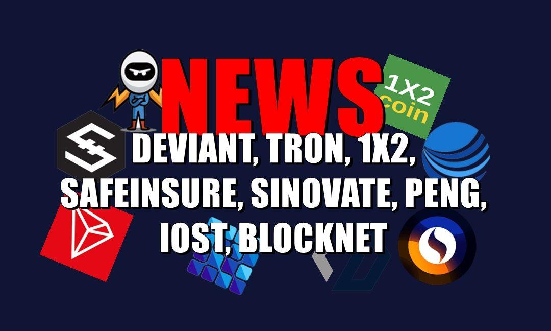 NEWS: DEVIANT, TRON, 1X2, SAFEINSURE, SINOVATE, PENG, IOST, BLOCKNET