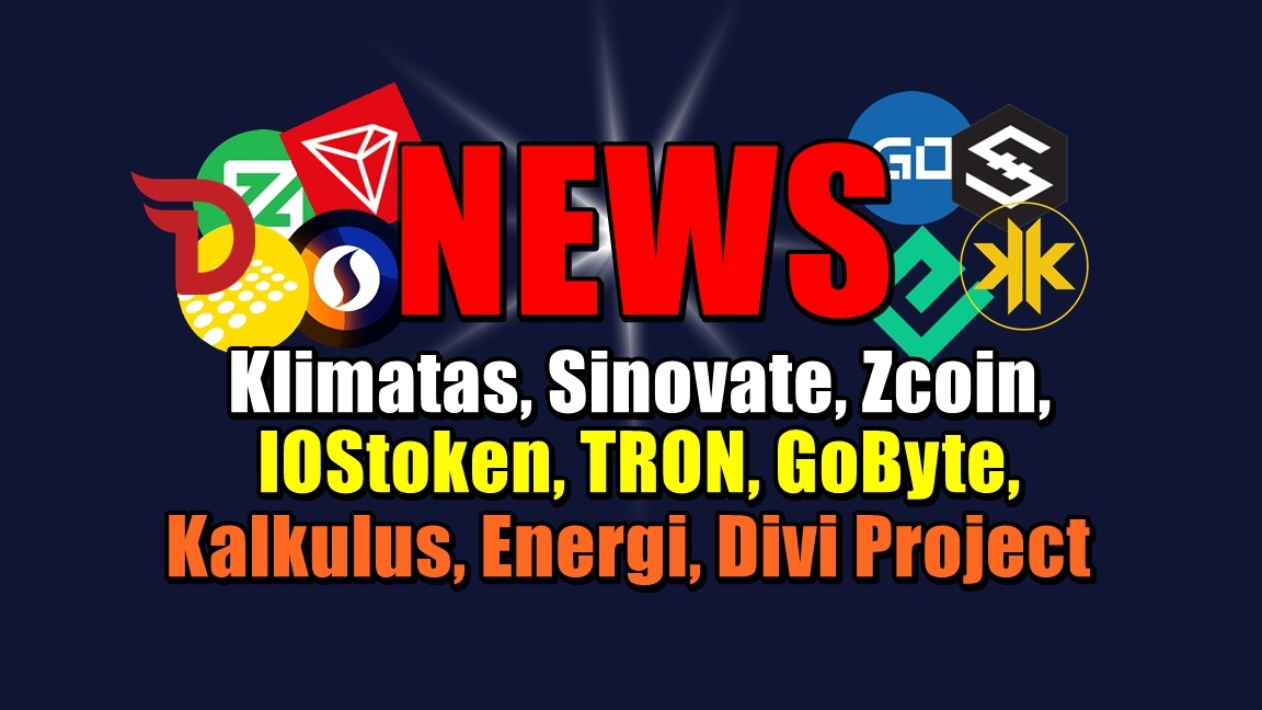 NEWS: Klimatas, Sinovate, Zcoin, IOStoken, TRON, GoByte, Kalkulus, Energi, Divi Project