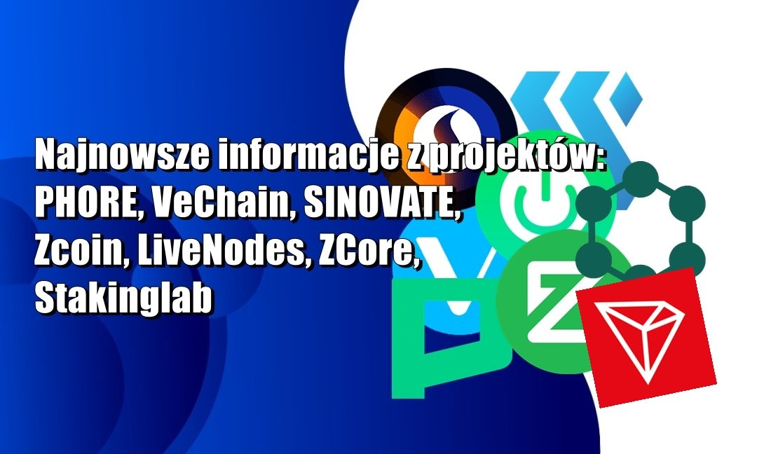Najnowsze informacje z projektów: PHORE, VeChain, SINOVATE, Zcoin, LiveNodes, ZCore, Stakinglab, Tron