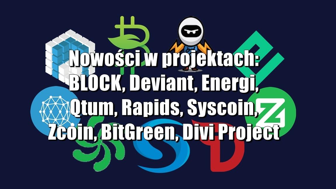 Nowości w projektach: BLOCK, Deviant, Energi, Qtum, Rapids, Syscoin, Zcoin, BitGreen, Divi Project