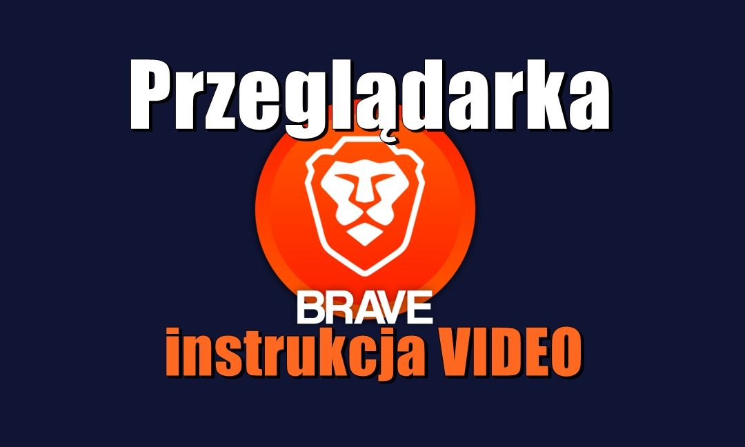 Przeglądarka Brave – instrukcja VIDEO
