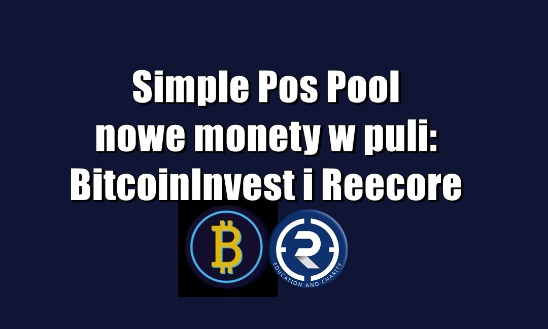 Simple Pos Pool, nowe monety w puli: BitcoinInvest i Reecore
