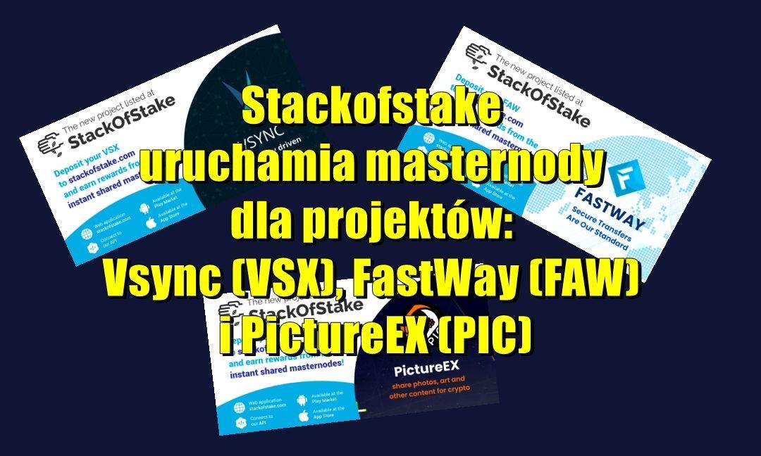 Stackofstake uruchamia masternody dla projektów Vsync (VSX), FastWay (FAW) i PictureEX (PIC)