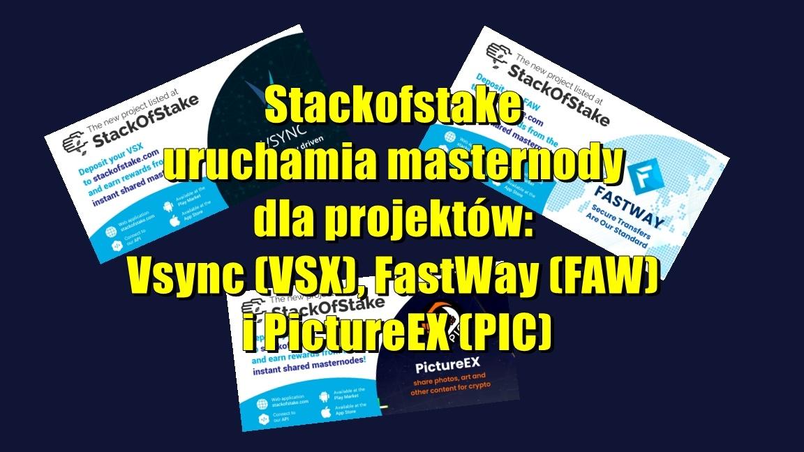 Stackofstake uruchamia masternody dla projektów: Vsync (VSX), FastWay (FAW) i PictureEX (PIC)