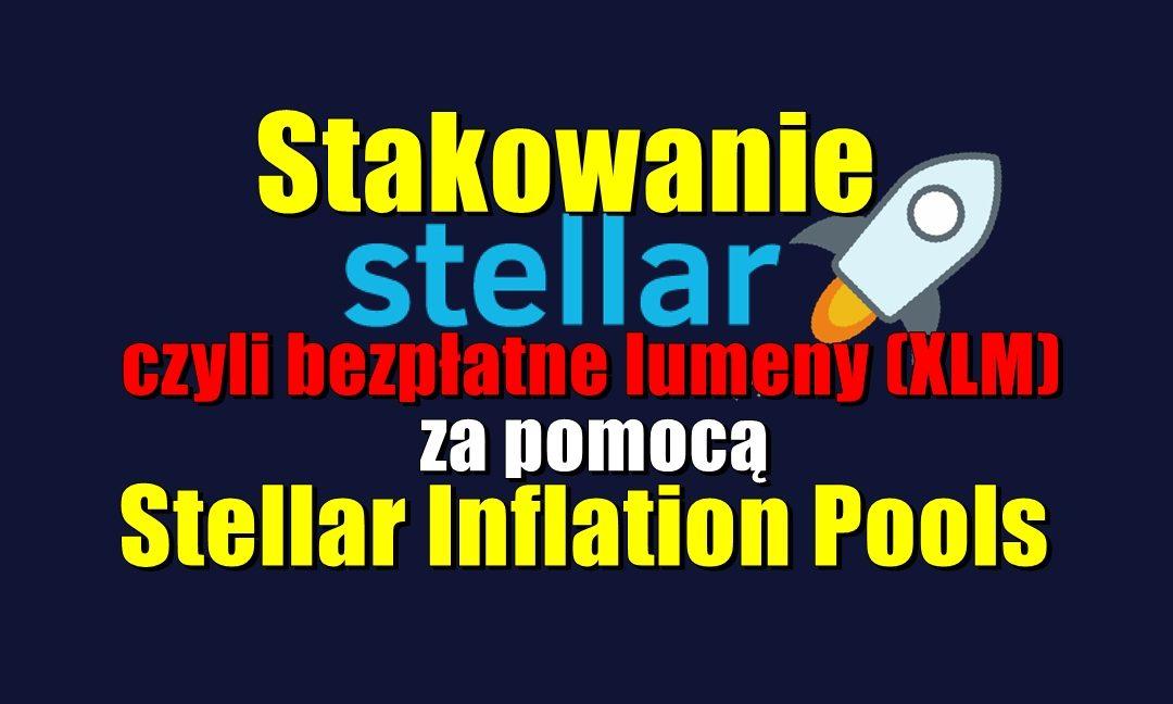 Stakowanie Stellar, czyli bezpłatne lumeny (XLM) za pomocą Stellar Inflation Pools