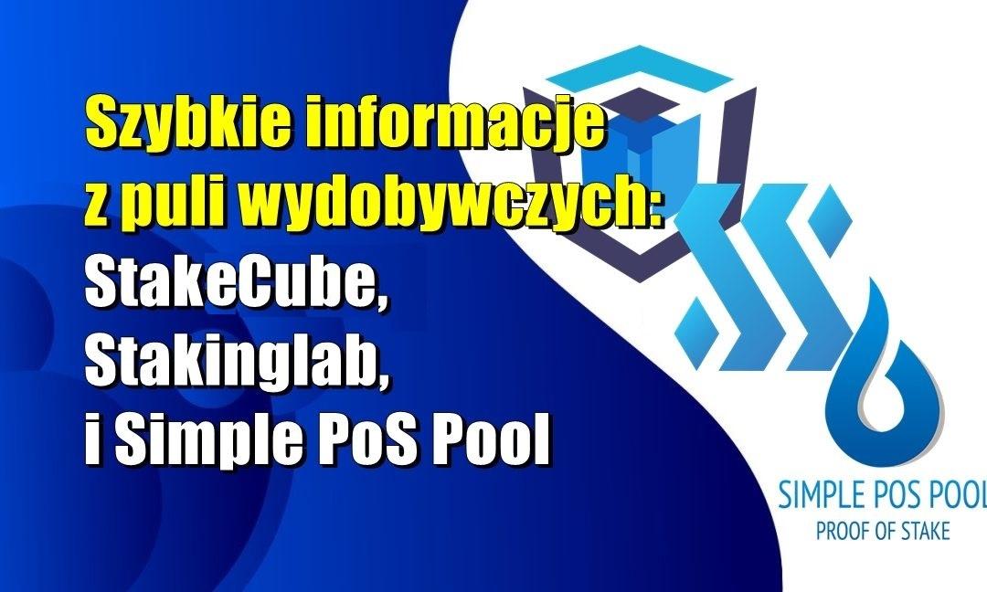 Szybkie ;) informacje z puli wydobywczych: StakeCube, Stakinglab i Simple PoS Pool