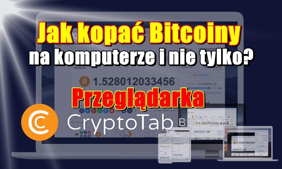 Jak kopać Bitcoiny na komputerze i nie tylko? Przeglądarka CryptoTab