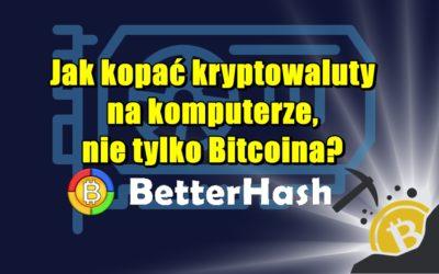 Jak kopać kryptowaluty na komputerze, nie tylko Bitcoina? BetterHash