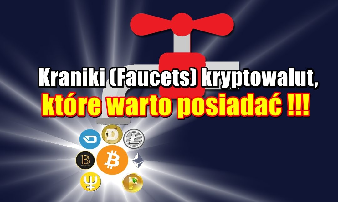 Kraniki (Faucets) kryptowalut, które warto posiadać !!!