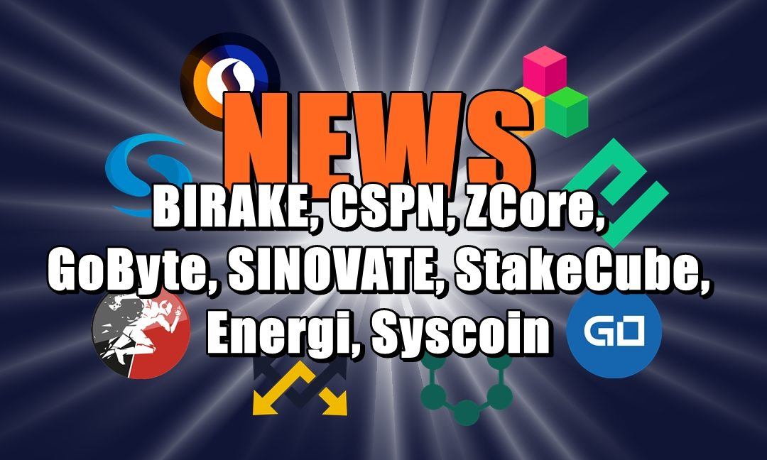NEWS: BIRAKE, CSPN, ZCore, GoByte, SINOVATE, StakeCube, Energi, Syscoin