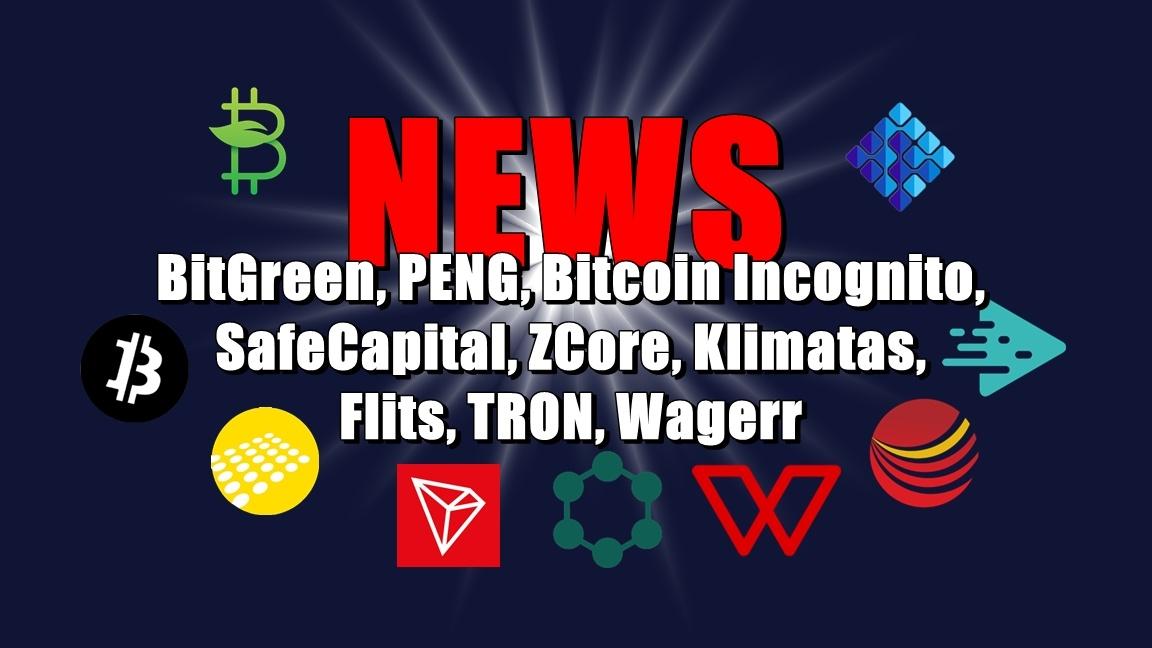 NEWS: BitGreen, PENG, Bitcoin Incognito, SafeCapital, ZCore, Klimatas, Flits, TRON, Wagerr
