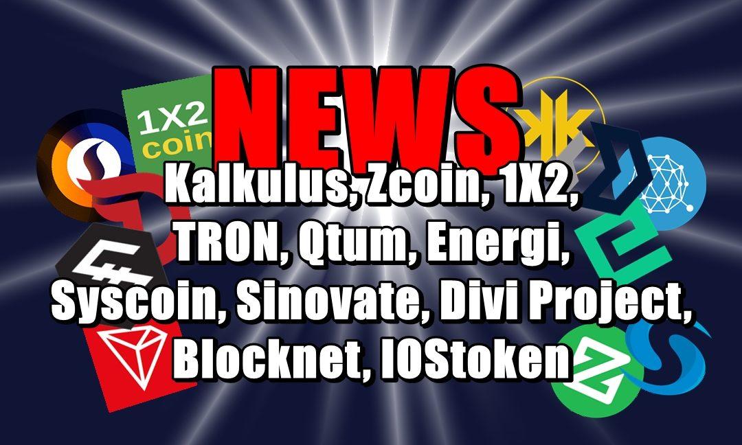 NEWS: Kalkulus, Zcoin, 1X2, TRON, Qtum, Energi, Syscoin, Sinovate, Divi Project, Blocknet, IOStoken